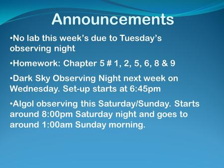 Announcements No lab this week's due to Tuesday's observing night Homework: Chapter 5 # 1, 2, 5, 6, 8 & 9 Dark Sky Observing Night next week on Wednesday.