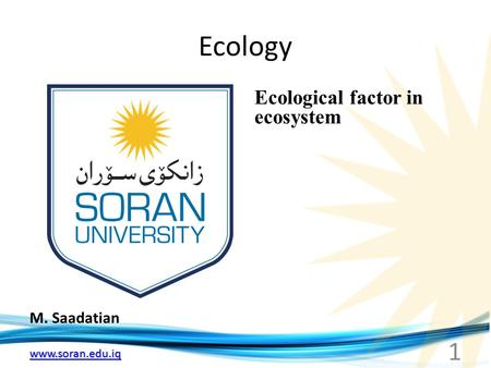 Www.soran.edu.iq Ecology M. Saadatian Ecological factor in ecosystem 1.