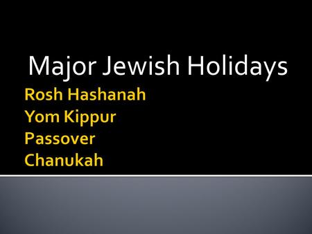 "Major Jewish Holidays. --""Jewish New Year"" --Western New Year ≠ Jewish New Year --Observances: casting away sins, no work, day of prayer."