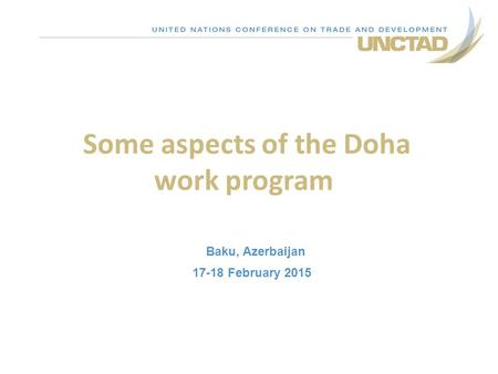 Some aspects of the Doha work program Baku, Azerbaijan 17-18 February 2015.