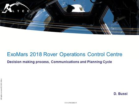 Www.altecspace.it All rights reserved © 2014 - Altec ExoMars 2018 Rover Operations Control Centre Decision making process, Communications and Planning.