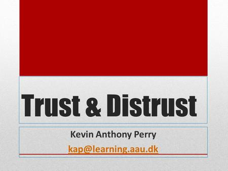 Trust & Distrust Kevin Anthony Perry
