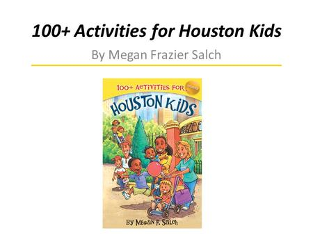 100+ Activities for Houston Kids By Megan Frazier Salch.