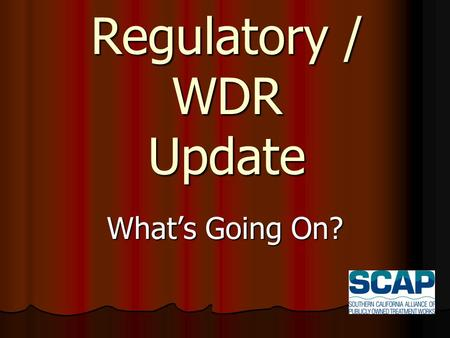 Regulatory / WDR Update What's Going On?. Waste Discharge Requirements Adapted by the State Water Resources Control Board on May 2, 2006 Adapted by the.