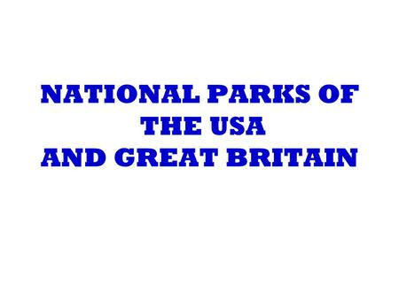 NATIONAL PARKS OF THE USA AND GREAT BRITAIN. Golden Gate to Yellostone National Park.