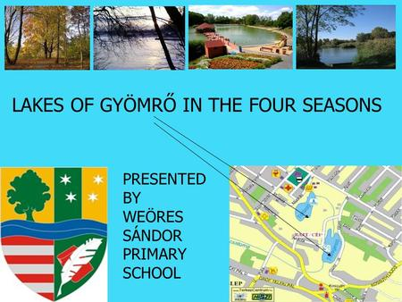 LAKES OF GYÖMRŐ IN THE FOUR SEASONS PRESENTED BY WEÖRES SÁNDOR PRIMARY SCHOOL.