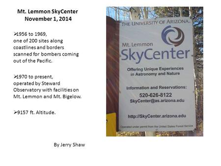 Mt. Lemmon SkyCenter November 1, 2014  1956 to 1969, one of 200 sites along coastlines and borders scanned for bombers coming out of the Pacific.  1970.