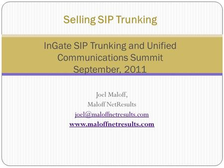 Joel Maloff, Maloff NetResults  Selling SIP Trunking InGate SIP Trunking and Unified Communications Summit.