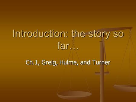 Introduction: the story so far… Ch.1, Greig, Hulme, and Turner.