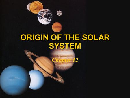 ORIGIN OF THE SOLAR SYSTEM Chapter 12. MAJOR PROPERTIES OF THE SOLAR SYSTEM l Each planet is isolated about twice as far from the Sun as its inward neighbour.