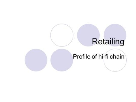 Retailing Profile of hi-fi chain. Retailing involves: The business of selling products to the general public The sale of goods and services to consumers.