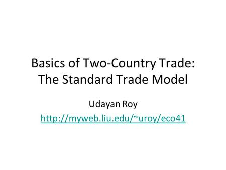 Basics of Two-Country Trade: The Standard Trade Model Udayan Roy