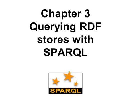 Chapter 3 Querying RDF stores with SPARQL. TL;DR We will want to query large RDF datasets, e.g. LOD SPARQL is the SQL of RDF SPARQL is a language to query.