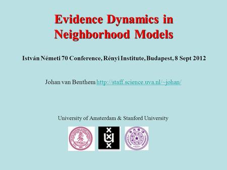 Evidence Dynamics in Neighborhood Models Johan van Benthem  University of Amsterdam.