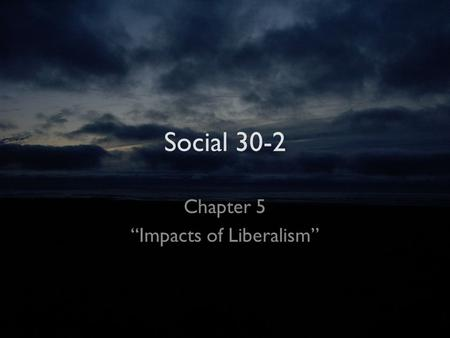"Social 30-2 Chapter 5 ""Impacts of Liberalism"". Words Cost of Living. Industrial Revolution. Standard of Living."