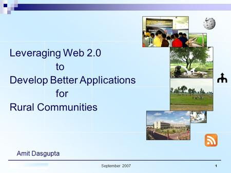 September 2007 1 Amit Dasgupta Leveraging Web 2.0 to Develop Better Applications for Rural Communities.