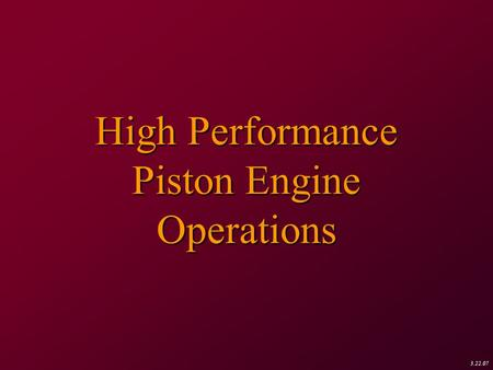 3.22.07 High Performance Piston Engine Operations.