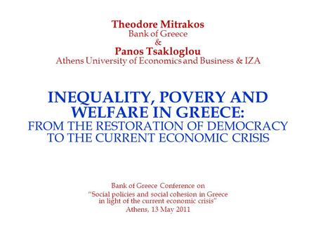 Theodore Mitrakos Bank of Greece & Panos Tsakloglou Athens University of Economics and Business & IZA INEQUALITY, POVERY AND WELFARE IN GREECE: FROM THE.