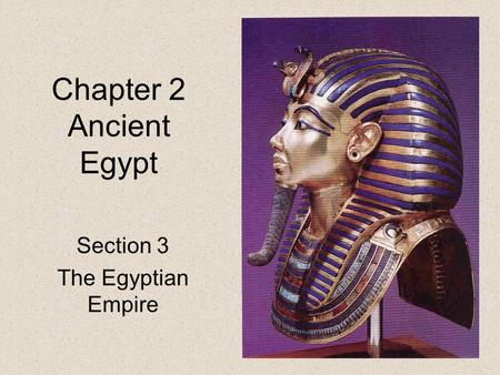 Chapter 2 Ancient Egypt Section 3 The Egyptian Empire.