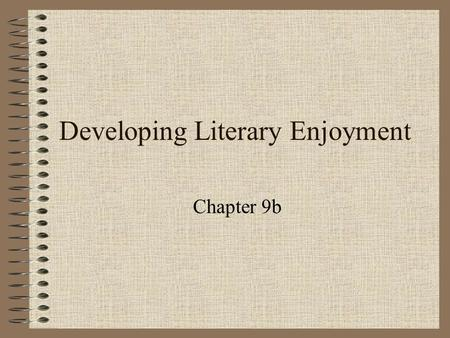 Developing Literary Enjoyment Chapter 9b. To make life long readers: Provide many opportunities to read, listen to, and discuss stories. Oral reading.