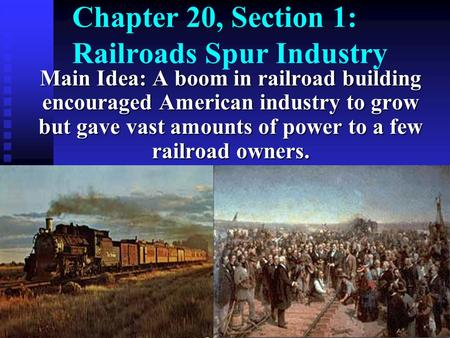 Chapter 20, Section 1: Railroads Spur Industry Main Idea: A boom in railroad building encouraged American industry to grow but gave vast amounts of power.