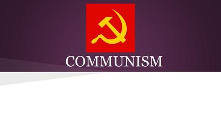 COMMUNISM. Communism? A theoretical economic system characterized by the collective ownership of property and by the organization of labor for the common.