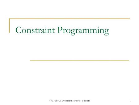 600.325/425 Declarative Methods - J. Eisner1 Constraint Programming.