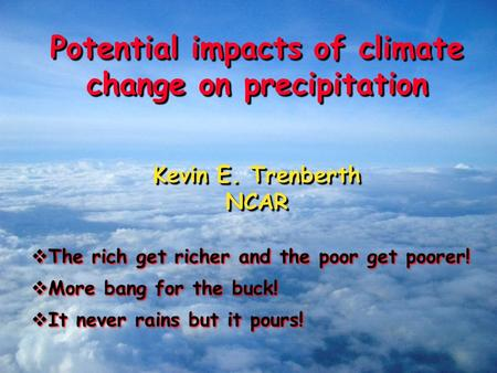 Potential impacts of climate change on precipitation Kevin E. Trenberth NCAR Potential impacts of climate change on precipitation Kevin E. Trenberth NCAR.