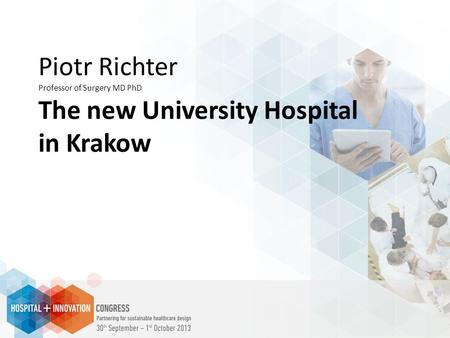 Piotr Richter Professor of Surgery MD PhD The new University Hospital in Krakow.