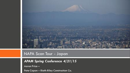 APAM Spring Conference 4/21/15 Aaron Price – Pete Capon – Rieth-Riley Construction Co. NAPA Scan Tour - Japan.