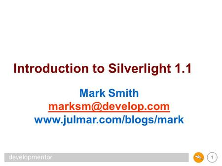 1 Introduction to Silverlight 1.1 Mark Smith