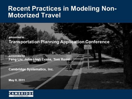 Presented to Transportation Planning Application Conference presented by Feng Liu, John (Jay) Evans, Tom Rossi Cambridge Systematics, Inc. May 8, 2011.