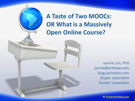 A Taste of Two MOOCs: OR What is a Massively Open Online Course? Janine Lim, PhD blog.janinelim.com Skype: outonalim Twitter: outonalim.