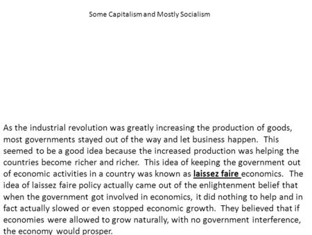 As the industrial revolution was greatly increasing the production of goods, most governments stayed out of the way and let business happen. This seemed.