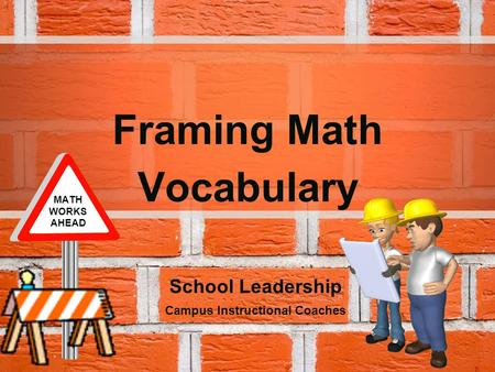 Framing <strong>Math</strong> Vocabulary School Leadership Campus Instructional Coaches <strong>MATH</strong> WORKS AHEAD.