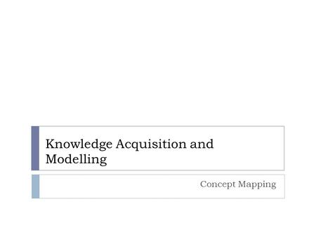 Knowledge Acquisition and Modelling Concept Mapping.