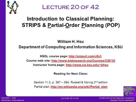 Computing & Information Sciences Kansas State University Lecture 20 of 42 CIS 530 / 730 Artificial Intelligence Lecture 20 of 42 Introduction to Classical.