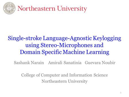 Single-stroke Language-Agnostic Keylogging using Stereo-Microphones and Domain Specific Machine Learning Sashank Narain 	 Amirali Sanatinia 	Guevara.