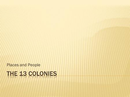 Places and People The 13 colonies.