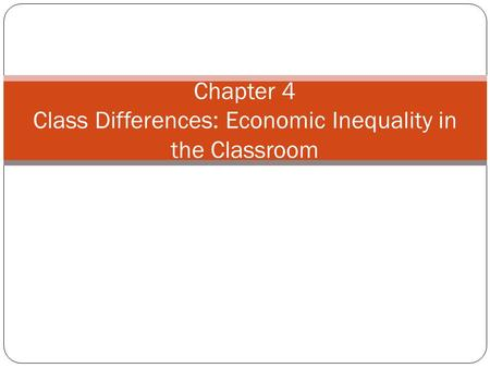 Chapter 4 Class Differences: Economic Inequality in the Classroom
