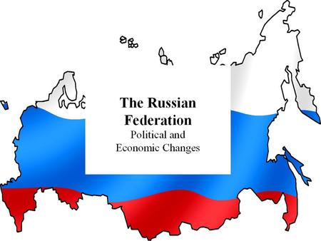 Presentation Outline IV. Political and Economic Changes a)The Yeltsin Years (1991-2000) b)The Putin Years (2000-present)