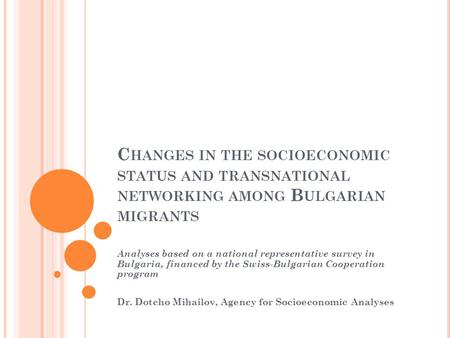 C HANGES IN THE SOCIOECONOMIC STATUS AND TRANSNATIONAL NETWORKING AMONG B ULGARIAN MIGRANTS Analyses based on a national representative survey in Bulgaria,
