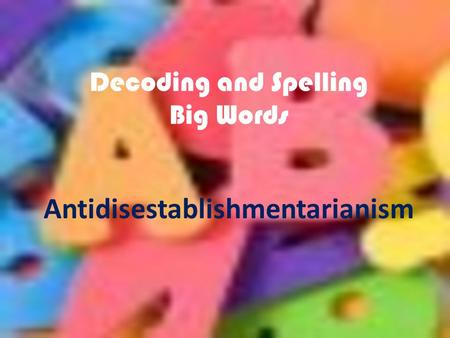 Decoding and Spelling Big Words