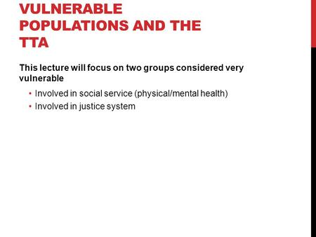 VULNERABLE POPULATIONS AND THE TTA This lecture will focus on two groups considered very vulnerable Involved in social service (physical/mental health)