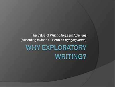 The Value of Writing-to-Learn Activities (According to John C. Bean's Engaging Ideas)