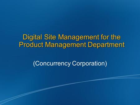 Digital Site Management for the Product Management Department (Concurrency Corporation)