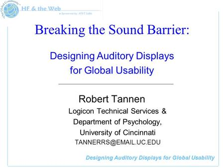 Designing Auditory Displays for Global Usability Breaking the Sound Barrier: Designing Auditory Displays for Global Usability Robert Tannen Logicon Technical.
