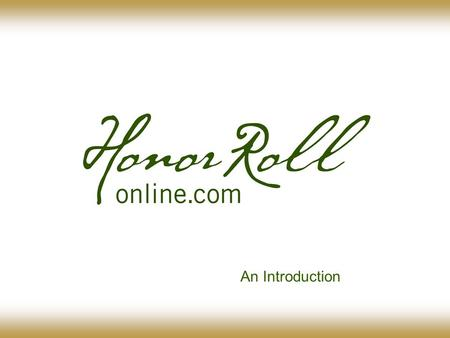 An Introduction. OVERVIEW INTRODUCTION The following pages provide a brief and preliminary overview of HonorRollOnline, its programs, its policies and.