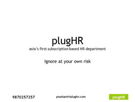 9870257257plugHR plugHR asia's first subscription based HR department Ignore at your own risk.
