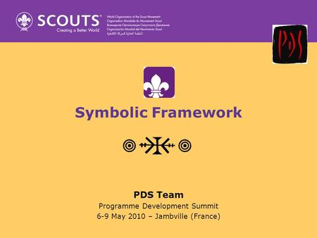Symbolic Framework PDS Team Programme Development Summit 6-9 May 2010 – Jambville (France)